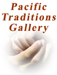 Pacific Traditions Gallery - CLOSED