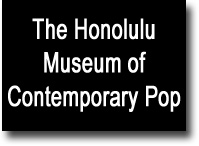 The Honolulu Museum of Contemporary Pop